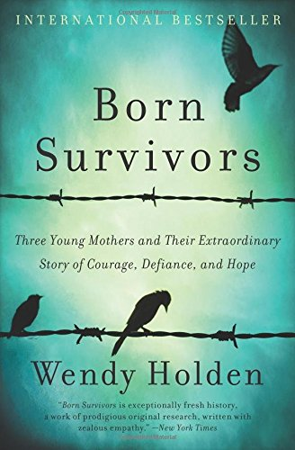 born-survivors-three-young-mothers-and-their-extraordinary-story-of-courage-defiance-and-hope