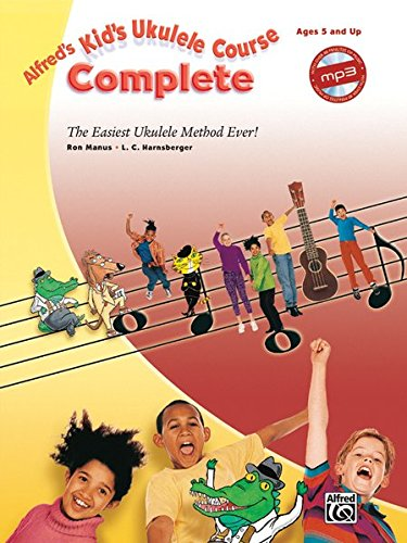 Alfreds Kids Ukulele Course Complete: The Easiest Ukulele Method Ever!, Book & Online Audio