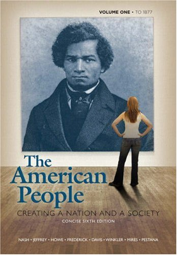 The American People: Creating a Nation and a Society, Concise Edition, Volume 1 (to 1877) (6th Edition)