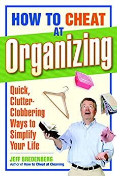 How To Cheat At Organizing Quick Clutter Clobbering Ways To Simplify Your Life