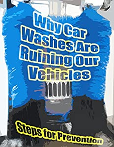 Why Car Washes Are Ruining Our Vehicles and Steps for Prevention
