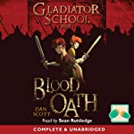 Blood Oath: Gladiator School, Book 1 | Dan Scott