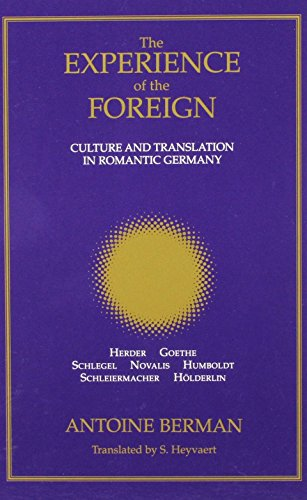 The Experience of the Foreign: Culture and Translation in Romantic Germany (SUNY series, Intersections: Philosophy and C