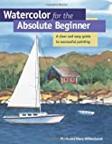 Watercolor for the Absolute Beginner, Mark Willenbrink and Mary Willenbrink, 1581803419