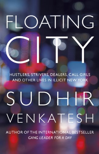 Floating City: Hustlers, Strivers, Dealers, Call Girls and Other Lives in Illicit New York (English Edition)