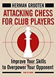 Attacking Chess For Club Players: Improve Your Skills To Overpower Your Opponent-Herman Grooten