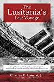 The Lusitania's Last Voyage: Being a Narrative of
