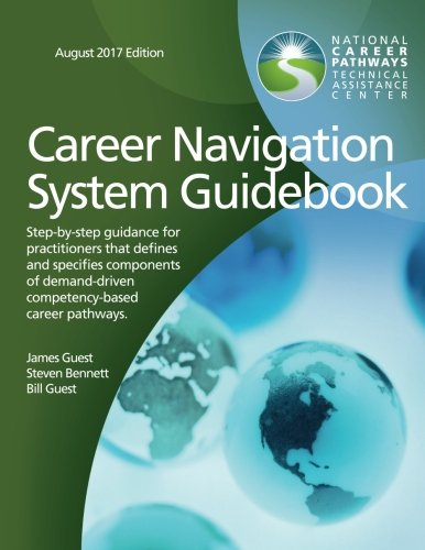 Career Navigation System Guidebook: Step-by-step guidance for  practitioners that defines  and specifies components  of demand-driven,  competency-based  career pathways.