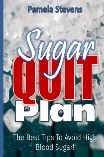 Sugar Quit Plan: The Best Tips to Avoiding High Blood Sugar! (Best Tips To Quit Smoking)