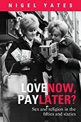 Love Now, Pay Later?: Sex and Religion in the Fifties and Sixties