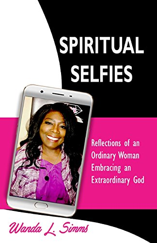 Search : Spiritual Selfies: Reflections of an Ordinary Woman Embracing An Extraordinary God!