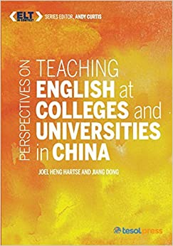 Teaching English at Colleges and Universities in China (ELT in Context) by Joel Heng Hartse (2015-12-17)