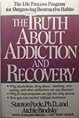 Truth About Addiction and Recovery: Life Process for Outgrowng Dstructn Habits by Stanton Peele (1991-04-15) Hardcover