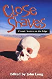 Close Shaves: Classic Stories on the Edge (1997-02-04)