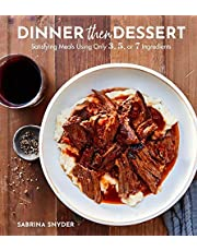 Dinner Then Dessert: Satisfying Meals Using Only 3, 5, or 7 Ingredients