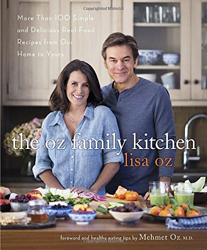 The Oz Family Kitchen: More Than 100 Simple and Delicious Real-Food Recipes from Our Home to Yours by Lisa Oz
