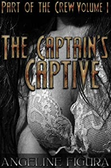 The Captain's Captive (Hostage Princess First Time Anal Pirate Adventure Erotica): Part of the