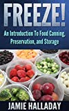 Food Storage: An Introduction To Food Canning, Preservation, and Storage - Freeze! (Garden Life)