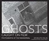 Ghosts Caught On Film: Photographs of the Paranormal