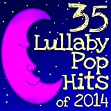 35 pop hits 2014 - 35 Lullaby Pop Hits of 2014