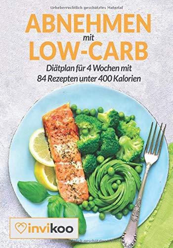 Abnehmen mit Low-Carb: Diätplan für 4 Wochen mit 84 Rezepten unter 400 Kalorien