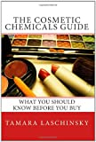 The Cosmetic Chemicals Guide, Tamara Laschinsky, 1456519018