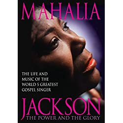 Mahalia Jackson - The Power and the Glory: The Life and Music of the World's Greatest Gospel Singer