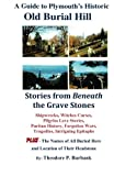 Stories from Beneath the Grave Stones. Stories of Shipwrecks, Curses, Intriguing Epitaphs, Tragedies, Forgotten Wars, Pilgrim Love Stories, Puritan History and more. BONUS -Includes the names of all who are buried here plus an index and map t...