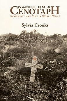 Names on a Cenotaph: Kootenay Lake Men in World War I by [Crooks, Sylvia]