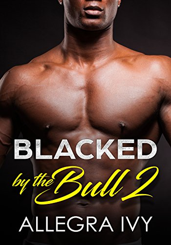Blacked by the Bull 2: An Interracial Cuckolding Fantasy (His Little - Double Blacked
