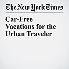 Car-Free Vacations for the Urban Traveler Other by Elaine Glusac Narrated by Fleet Cooper