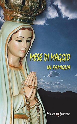 Mese di maggio in famiglia: Un mese di maggio alla scuola di Maria (Italian Edition)