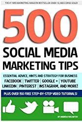 500 Social Media Marketing Tips: Essential Advice, Hints and Strategy for Business: Facebook, Twitter, Pinterest, Google+, YouTube, Instagram, LinkedIn, and More! by Macarthy, Andrew (2/7/2013)