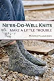 Ne'er-Do-Well Knits: Make a Little Trouble