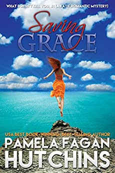 Saving Grace (What Doesn't Kill You, #1): A Katie Romantic Mystery (What Doesn't Kill You) by [Hutchins, Pamela Fagan]