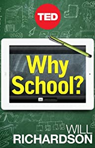 Why School?: How Education Must Change When Learning and Information Are Everywhere (Kindle Single) by TED Conferences