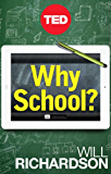 Why School?: How Education Must Change When Learning and Information Are Everywhere (Kindle Single)
