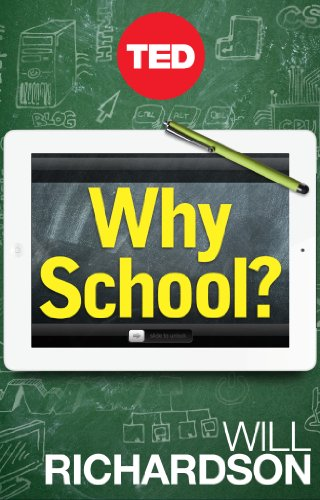 Why School?: How Education Must Change When Learning and Information Are Everywhere (Kindle Single) by [Richardson, Will]