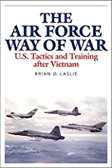 The Air Force Way of War: U.S. Tactics and Training after Vietnam Kindle Edition