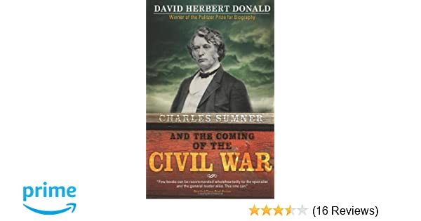 Charles Sumner And The Coming Of The Civil War David Donald