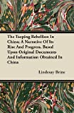 The Taeping Rebellion in China; a Narrative of Its Rise and Progress, Based upon Original Documents and Information Obtained in Chin, Lindesay Brine, 1446099156