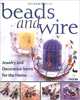 Beads and Wire Jewelry and Decorative Items for the Home Ondori