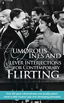 Humorous Lines and Clever Interjections for Contemporary Flirting by [Upward]