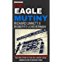 The Eagle Mutiny: The true story of the only mutiny on an American ship in modern times