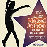 img - for Biographies for Kids - All about Michael Jackson: The King of Pop and Style - Children's Biographies of Famous People Books book / textbook / text book