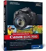 Canon EOS 700D. Das Kamerahandbuch: Ihre Kamera im Praxiseinsatz (Galileo Design)