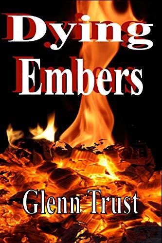 Book: Dying Embers by Glenn Trust