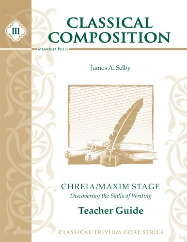 Classical Composition III: Chreia/Maxim Stage Teacher Guide (Memoria Press Composition)