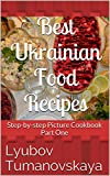 Best Ukrainian Food Recipes: Step-by-step Picture Cookbook. Part One.