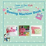 My First Sewing Machine Book: Learn To Sew Kids